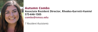 Autumn Combs, Associate Resident Director, Rhodes-Garrett-Hamiel at 575-646-1505 and combs@nmsu.edu