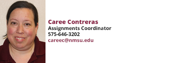 Caree Contreras, Assignments Coordinator, 575-646-3202 and careec@nmsu.edu
