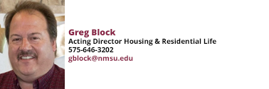 Greg Block, Acting Director Housing and Residential Life at 575-646-3202 or gblock@nmsu.edu