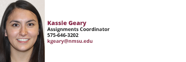 Kassie Geary, Assignments Coordinator at 575-646-3202 and kgeary@nmsu.edu