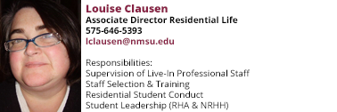 Louise Clausen's email is lclausen@nmsu.edu and she is responsible for Supervision of Live-In Professional Staff, Staff Selection and Training, Residential Student Conduct, and Student Leadership (RHA & NRHH)