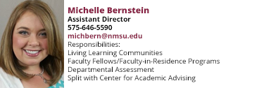 Michelle Bernstein's email is michbern@nmsu.edu and she is responsible for Living Learning Communities, Faculty Fellows/Faculty-in-Residence Programs, Departmental Assessment, and Split with Center for Academic Advising